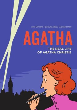 Agatha: The Real Life of Agatha Christie by Anne Martinetti, Guillaume Lebeau and Alexandre Franc