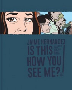 Cover of Is This How You See Me by Jaime Hernandez